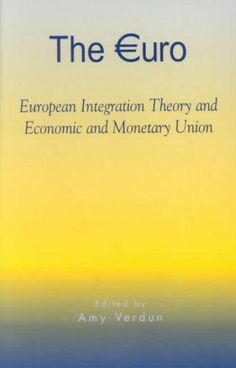The Euro: European Integration Theory and Economic and Monetary Union