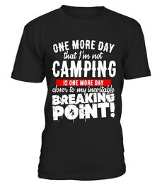 Camping Lovers T-Shirt - One More Day I'm Not Camping - Limited Edition