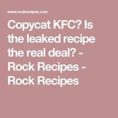 Copycat KFC? Is the leaked recipe the real deal? - Rock Recipes - Rock Recipes