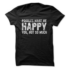 Awesome Poodle Lovers Tee Shirts Gift for you or your family your friend:  Do poodles make you happy? Tee Shirts T-Shirts