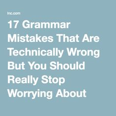 17 Grammar Mistakes That Are Technically Wrong But You Should Really Stop Worrying About Them | Inc.com