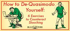 AOM: De-Quasimodo Yourself: 6 Exercises to counteract slouching.  Not sure I completely agree with the safety of #4.  I've been told not to foam roll directly on your spine.  Rotate a little to roll the muscles, not the vertebrae.