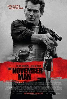The November Man...I loved this movie....Pierce Brosnan is as good as ever