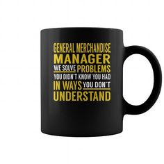 GENERAL MERCHANDISE MANAGER WE SOLVE PROBLEMS YOU DIDNT KNOW YOU HAD IN WAYS YOU DONT UNDERSTAND JOB MUG COFFEE MUGS T-SHIRTS, HOODIES  ==►►Click To Order Shirt Now #Jobfashion #jobs #Jobtshirt #Jobshirt #careershirt #careertshirt #SunfrogTshirts #Sunfrogshirts #shirts #tshirt #hoodie #sweatshirt #fashion #style