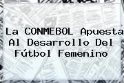 http://tecnoautos.com/wp-content/uploads/imagenes/tendencias/thumbs/la-conmebol-apuesta-al-desarrollo-del-futbol-femenino.jpg CONMEBOL. La CONMEBOL apuesta al desarrollo del fútbol femenino, Enlaces, Imágenes, Videos y Tweets - http://tecnoautos.com/actualidad/conmebol-la-conmebol-apuesta-al-desarrollo-del-futbol-femenino/