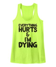 Love this American Classics Lime 'Everything Hurts & I'm Dying' Racerback Tank by American Classics on #zulily! #zulilyfinds