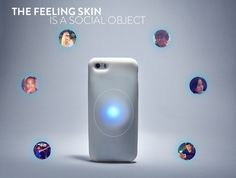 The Feeling Skin by Twelve Monkeys Company — Kickstarter.  The Feeling Skin expresses emotions through color pulsations and intensity variations. Physically feeling and seeing our friend's emotions really changes the way we connect to each other, it brings us closer!  Includes recharging battery for your cell phone too.