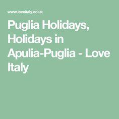 Puglia Holidays, Holidays in Apulia-Puglia - Love Italy