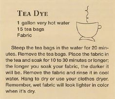 Tea Dye Recipe. Soak fabric in water first, then squeeze out excess water before putting in tea bath. It will accept the colour better.