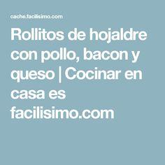 Rollitos de hojaldre con pollo, bacon y queso   Cocinar en casa es facilisimo.com