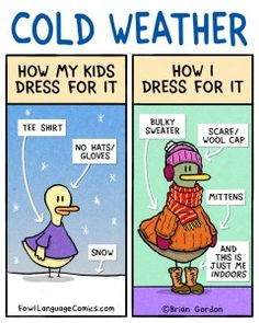 Dressing For Cold Weather – Fowl Language Comics - Fingerfood Rezepte Schnell Kalt Cold Weather Quotes, Weather Jokes, Funny Weather, Parenting Humor, Kids And Parenting, Fowl Language Comics, Cold Weather Dresses, Excuse Moi, Funny Comics