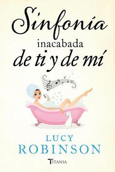 Sinfonía inacabada de ti y de mí // Lucy Robinson // Titania Amour (Ediciones Urano)