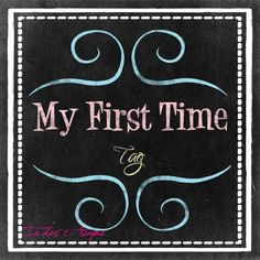Tag : My First Time
