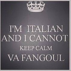 I'm Italian and I cannot keep calm, va fangoul.