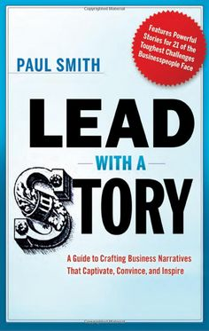 Lead with a Story: A Guide to Crafting Business Narratives That Captivate, Convince, and Inspire by Paul Smith #Book #Business #Business_Narrative #Culture #Values #Creativity #Collaboration