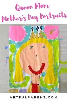 Mother's Day portraits make wonderful kid-made gifts, especially with the added touch of the crown since Mom is Queen of the house. Painting Activities, Art Activities For Kids, Painting For Kids, Art For Kids, Kindergarten Art, Mom Day, Process Art, Spring Crafts, Homemade Gifts