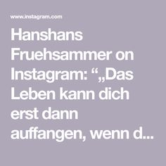 "Hanshans Fruehsammer on Instagram: """"Das Leben kann dich erst dann auffangen, wenn du bereit bist, dich fallen zu lassen."" ❤️❤️🙏🇨🇭"" Awesome, Instagram, Killed In Action, Life, Be Awesome"