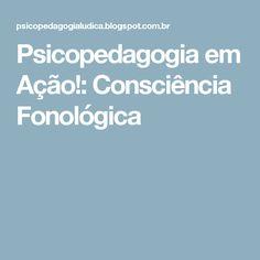 Psicopedagogia em Ação!: Consciência Fonológica