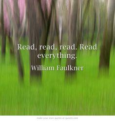 """Read, read, read. Read everything."" William Faulkner"