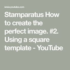 Stamparatus How to create the perfect image. #2. Using a square template - YouTube