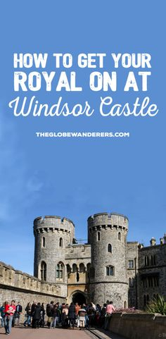 Windsor Castle - How to get your royal on at Windsor Castle - The Globe Wanderers