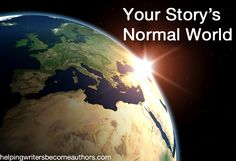 Creating Stunning Character Arcs, Pt. 6: The Normal World