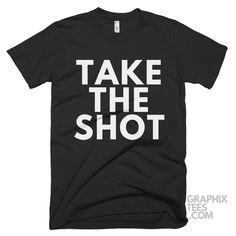 Impressive  tshirt Take The Shot Shirt