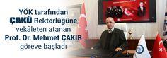 YÖK tarafından ÇAKÜ Rektörlüğüne vekâleten atanan Prof. Dr. Mehmet ÇAKIR göreve başladı