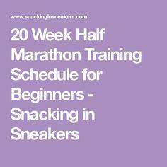 20 Week Half Marathon Training Schedule for Beginners - Snacking in Sneakers