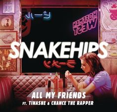 Snakehips All My Friends ft. Tinashe & Chance the Rapper Pinterest: @nerdysweetheart