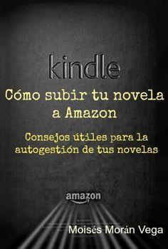 Cómo subir tu novela a Amazon. Consejos útiles para la autogestión de tus novelas de Moisés Morán Vega, http://www.amazon.es/dp/B00DEJZHNE/ref=cm_sw_r_pi_dp_44disb1DEZK3E