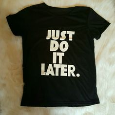 Do It Later T-Shirt Brand new without tags! Thin, very breathable material. Comfy!! Tops Tees - Short Sleeve