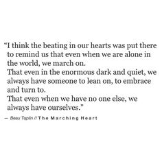 Beau Taplin //The Marching Heart Pretty Words, Beautiful Words, Cool Words, Wise Words, Great Quotes, Quotes To Live By, Me Quotes, Inspirational Quotes, Legacy Quotes