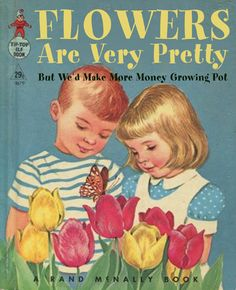 Bad Children's Books - Hilarious - Flowers are very pretty but we'd make more money growing pot. The author and/or illustrator of more than 50 books, including many well-known titles for children, Bob Staake knows that reading is crucial for Morbider Humor, Satire Humor, Illustrator, Weezer, Up Book, Little Golden Books, Vintage Children's Books, Vintage Library, Vintage Kids