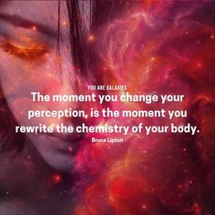 The moment you change your perception is the moment you rewrite the chemistry of your body. - Bruce Lipton #youaregalaxies @youaregalaxies #spiritual #spirituality #meditation #physics #meditate #motivation #wisewords #quoteoftheday