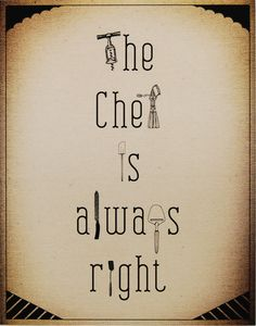 The Chef is Always Right Print #foodie