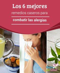 Los 6 mejores remedios caseros para combatir las #alergias  Además de evitar todos aquellos desencadenantes, podemos incluir en nuestra #dieta diferentes alimentos que nos ayuden a fortalecer nuestras defensas y a minimizar las respuestas #alérgicas #RemediosNaturales