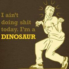 I'm a dinosaur!