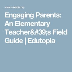 Engaging Parents: An Elementary Teacher's Field Guide | Edutopia