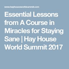 Essential Lessons from A Course in Miracles for Staying Sane  | Hay House World Summit 2017