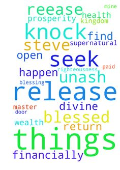 divine master off mine -  PLEASE RELEASE THESE THINGS THAT ARE LOST PLEASE FIND THEM AND RETURN THEM TO ME STEVE UNASH PLEASE FOR THE SUPERNATURAL BLESSING THAT WAS SUPPOSE TO HAPPEN 42 HOURS AGO RELEASE IT FOR THE CLEAN SOUL PROSPERITY WEALTH HEALTH WISDOM KNOWLEDGE RELEASE THEM FOR ALL 5 DEBTORS TO GET BLESSED FINANCIALLY SO I CAN BE PAID RE;EASE THESE THINGS TO ME ALL OF THIS I ASK SEEK AND KNOCK I SEEK YOU FATHER FIRST AND FOREVER IN YOUR KINGDOM AND RIGHTEOUSNESS I ASK THESE THINGS BE…