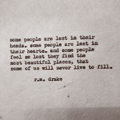 """""""Some people are lost in their heads; some people are lost in their hearts..."""" Robert M. Drake"""