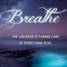Reiki Rising Arts on Breathe ~ The universe is taking care of everything else. Great Quotes, Me Quotes, Inspirational Quotes, Super Quotes, All Is Well Quotes, Eminem Quotes, Yoga Quotes, Family Quotes, Motivation Positive