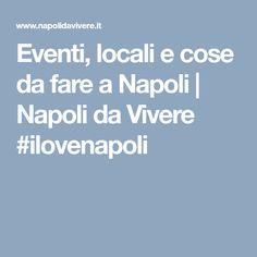 Eventi, locali e cose da fare a Napoli | Napoli da Vivere #ilovenapoli