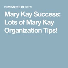 Mary Kay Success: Lots of Mary Kay Organization Tips!