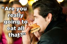 Men would have to justify how much they eat:   If We Talked About Men The Way We Talk About Women