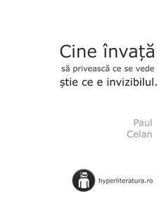"""""""Cine învaţă să privească ce se vede ştie ce e invizibilul."""" Paul Celan Paul Celan, Death, Thoughts, Reading, Words, Quotes, Beautiful, Instagram, Author"""