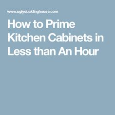 How to Prime Kitchen Cabinets in Less than An Hour