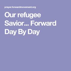 Our refugee Savior...   Forward Day By Day