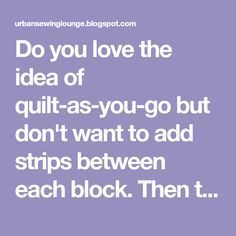 Do you love the idea of quilt-as-you-go but don't want to add strips between eac. - Do you love the idea of quilt-as-you-go but don't want to add strips between each block. Then thi - Free Motion Quilting, Quilting Tips, Quilting Tutorials, Quilting Projects, Sewing Projects, Sewing Tips, Machine Quilting Designs, Crazy Quilting, Hand Quilting